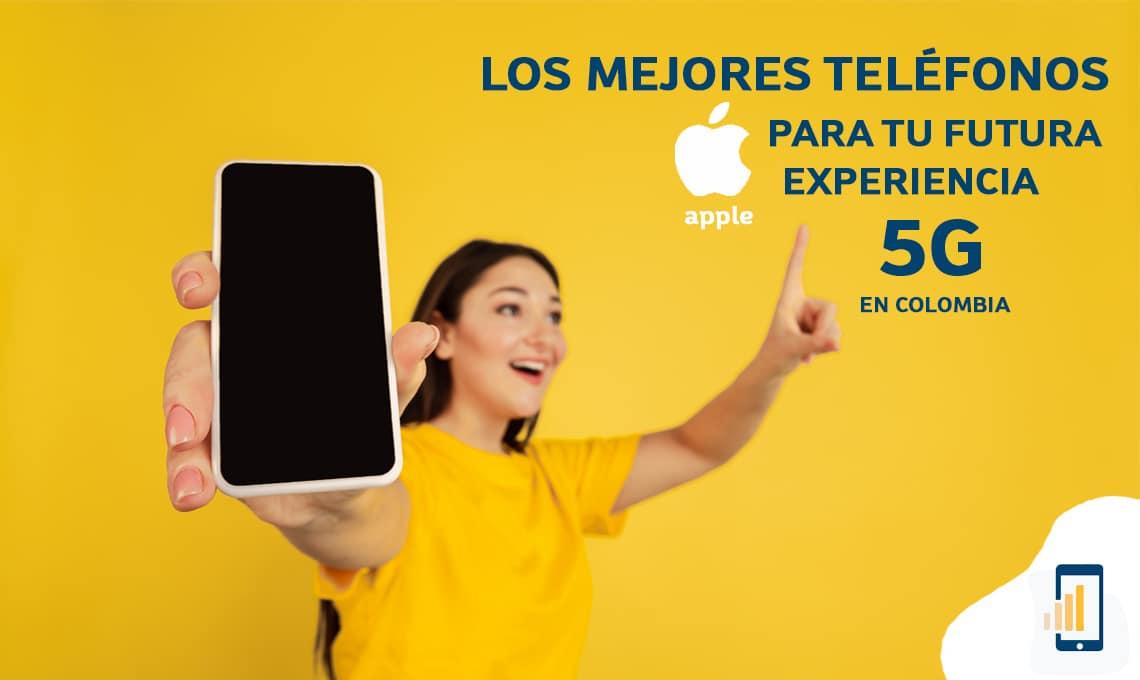 LOS MEJORES TELÉFONOS APPLE PARA TU FUTURA EXPERIENCIA 5G EN COLOMBIA