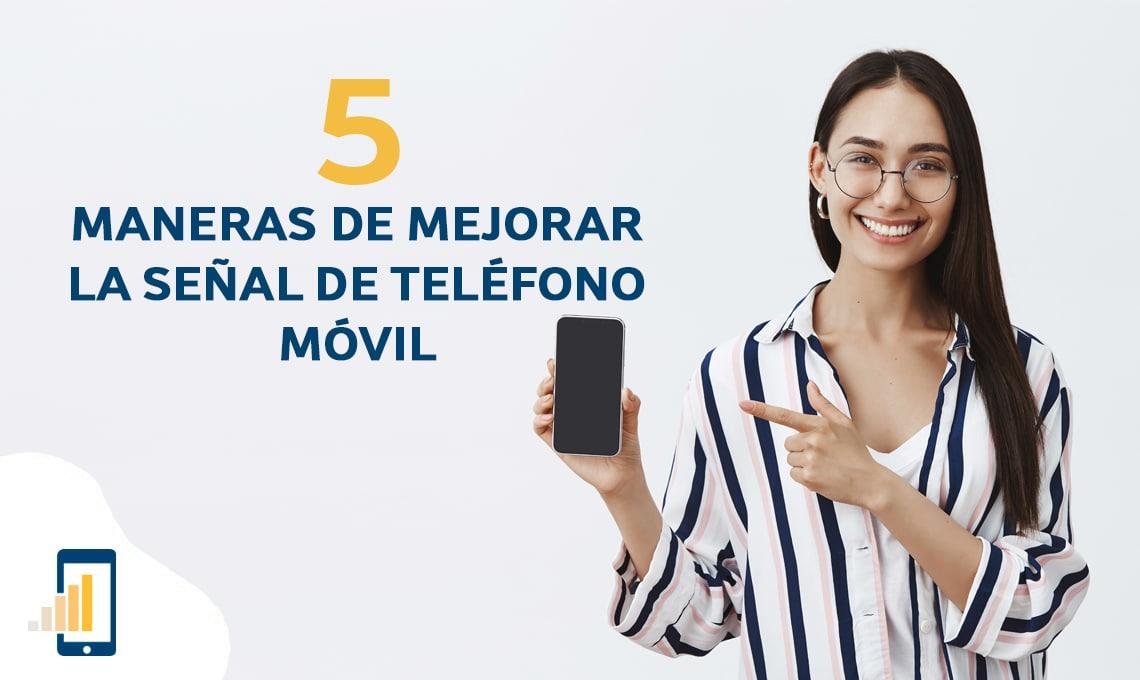 5 Maneras de mejorar la señal de teléfono móvil -