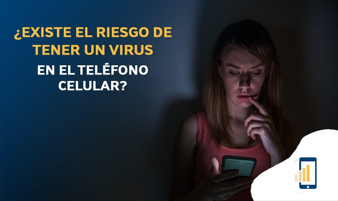 Existe el riesgo de tener un virus en el teléfono celular