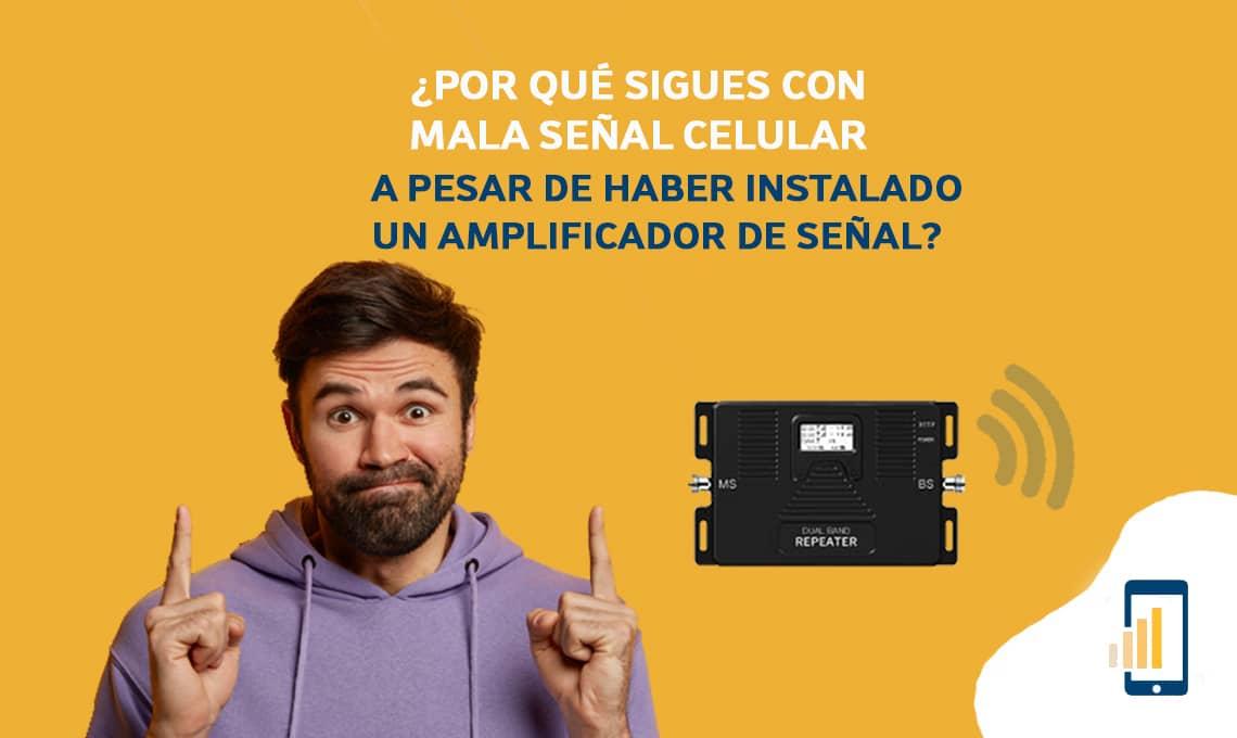 Por qué sigues con mala señal celular a pesar de haber instalado un amplificador de señal